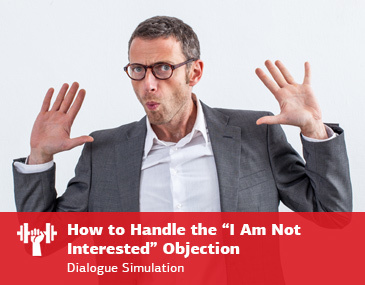 "How to Handle the ""I Am Not Interested"" Objection"